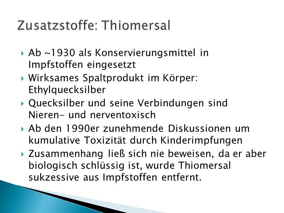  Ab ~1930 als Konservierungsmittel in Impfstoffen eingesetzt  Wirksames Spaltprodukt im Körper: Ethylquecksilber  Quecksilber und seine Verbindunge