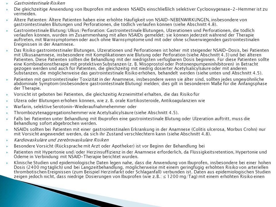  Gastrointestinale Risiken  Die gleichzeitige Anwendung von Ibuprofen mit anderen NSAIDs einschließlich selektiver Cyclooxygenase-2-Hemmer ist zu ve