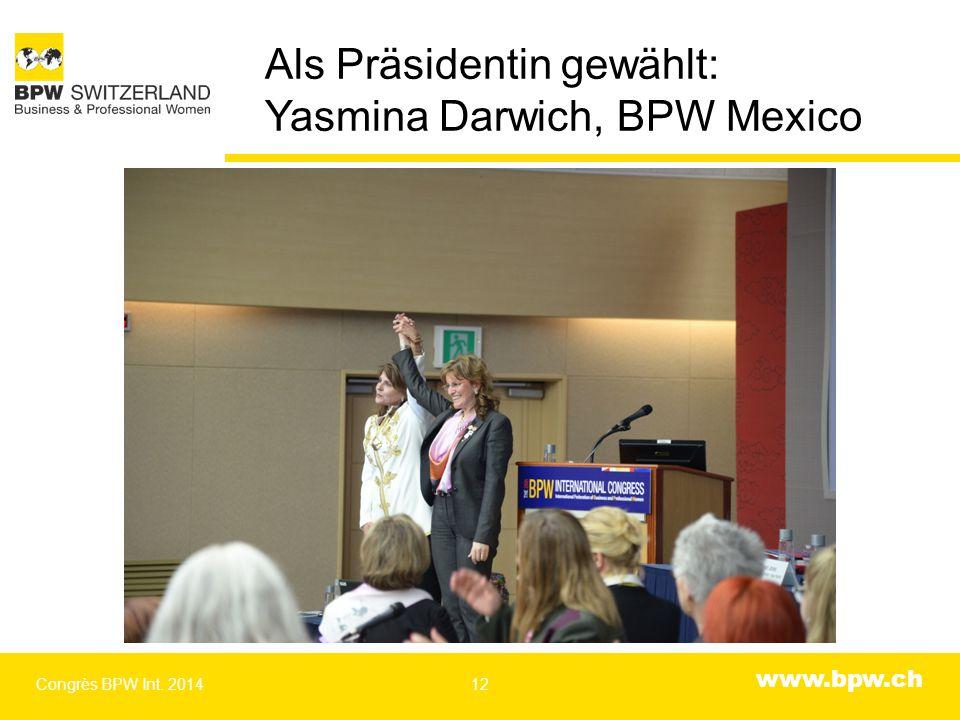 www.bpw.ch Als Präsidentin gewählt: Yasmina Darwich, BPW Mexico Congrès BPW Int. 201412