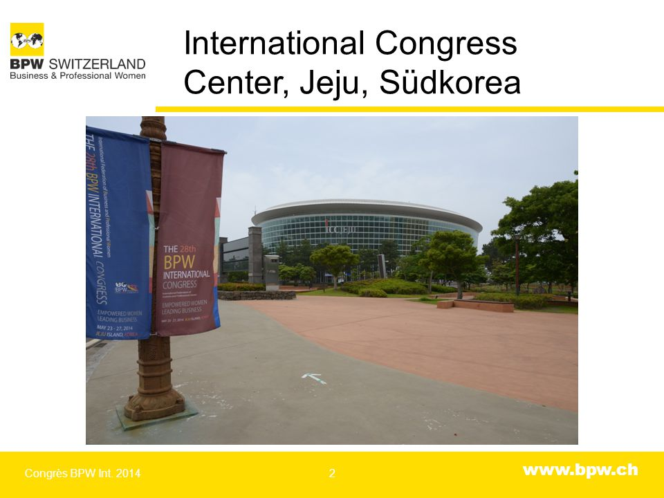 www.bpw.ch International Congress Center, Jeju, Südkorea Congrès BPW Int. 20142