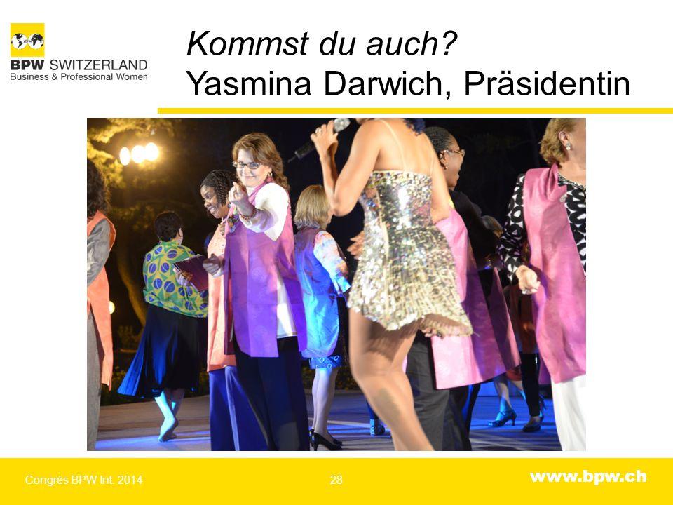 www.bpw.ch Kommst du auch? Yasmina Darwich, Präsidentin Congrès BPW Int. 201428