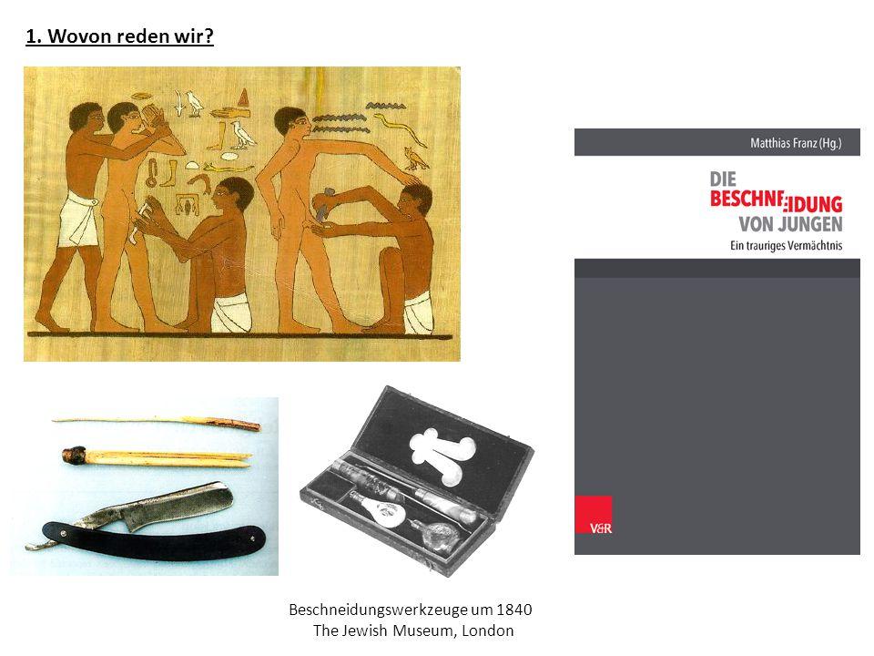 1. Wovon reden wir? Beschneidungswerkzeuge um 1840 The Jewish Museum, London