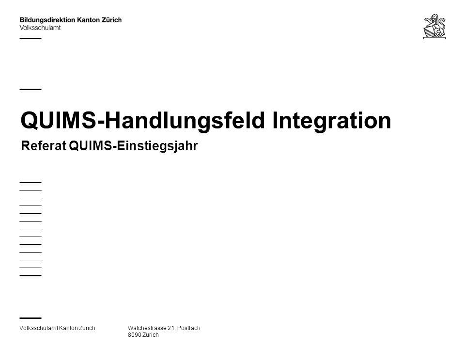Volksschulamt Kanton ZürichWalchestrasse 21, Postfach 8090 Zürich QUIMS-Handlungsfeld Integration Referat QUIMS-Einstiegsjahr