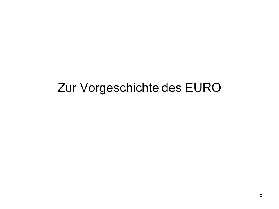6 Der Vorläufer: EWS Die Entscheidung ein Europäisches Währungssystem (EWS) einzuführen, wurde 1978 vom deutschen Bundeskanzler Schmidt und dem französischen Präsidenten Giscard d'Estaing vorangetrieben.