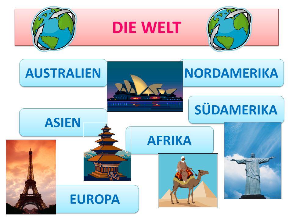 DIE WELT AUSTRALIEN EUROPA ASIEN AFRIKA SÜDAMERIKA NORDAMERIKA
