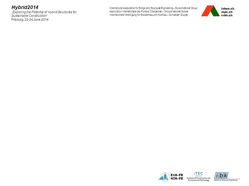 "iabse.ch aipc.ch ivbh.ch International Association for Bridge and Structural Engineering – Swiss National Group Association Internationale des Ponts et Charpentes – Groupe National Suisse Internationale Vereinigung für Brückenbau und Hochbau – Schweizer Gruppe Hybrid2014 ""Exploring the Potential of Hybrid Structures for Sustainable Construction Fribourg, 22-24 June 2014"