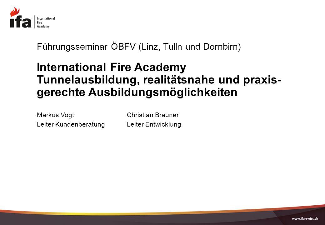 International Fire Academy Tunnelausbildung, realitätsnahe und praxis- gerechte Ausbildungsmöglichkeiten Führungsseminar ÖBFV (Linz, Tulln und Dornbir