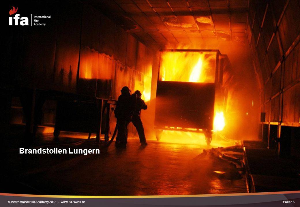 Brandstollen Lungern Folie 16© International Fire Academy 2012 – www.ifa-swiss.ch