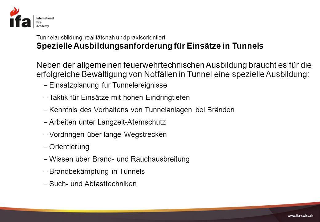 Spezielle Ausbildungsanforderung für Einsätze in Tunnels Neben der allgemeinen feuerwehrtechnischen Ausbildung braucht es für die erfolgreiche Bewälti