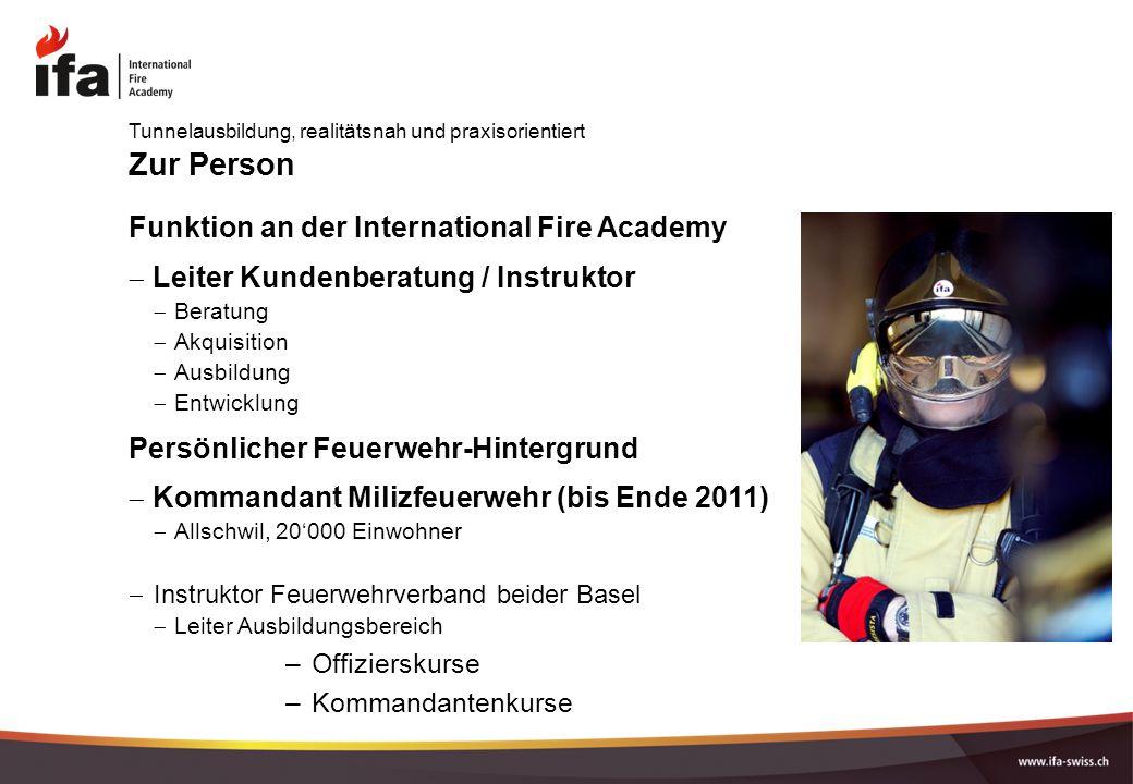 Zur Person Funktion an der International Fire Academy  Leiter Kundenberatung / Instruktor  Beratung  Akquisition  Ausbildung  Entwicklung Persönl