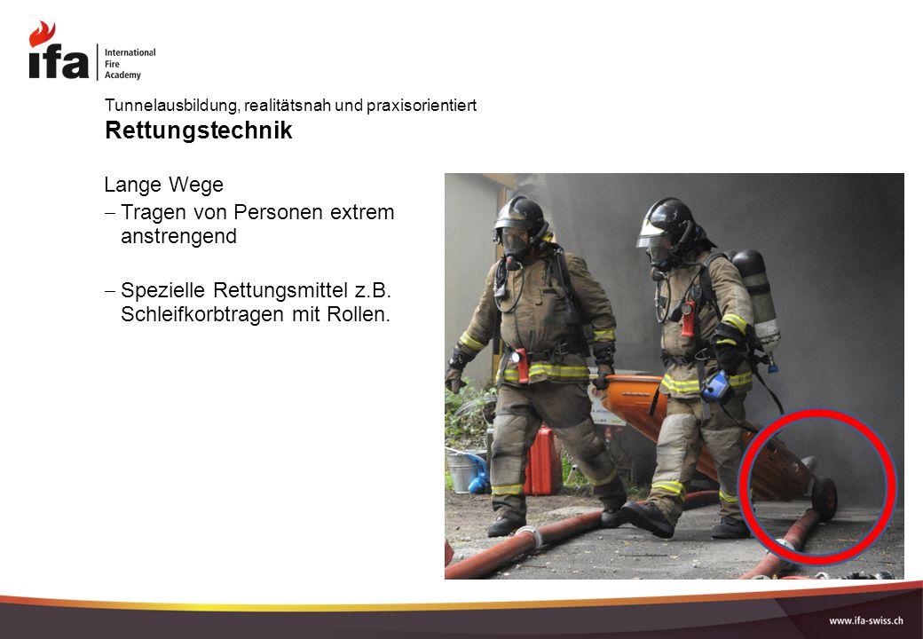 Rettungstechnik Lange Wege  Tragen von Personen extrem anstrengend  Spezielle Rettungsmittel z.B. Schleifkorbtragen mit Rollen. Tunnelausbildung, re