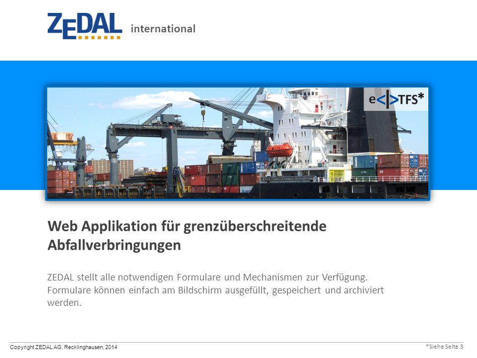 Copyright ZEDAL AG, Recklinghausen, 2014 Web Applikation für grenzüberschreitende Abfallverbringungen ZEDAL stellt alle notwendigen Formulare und Mech