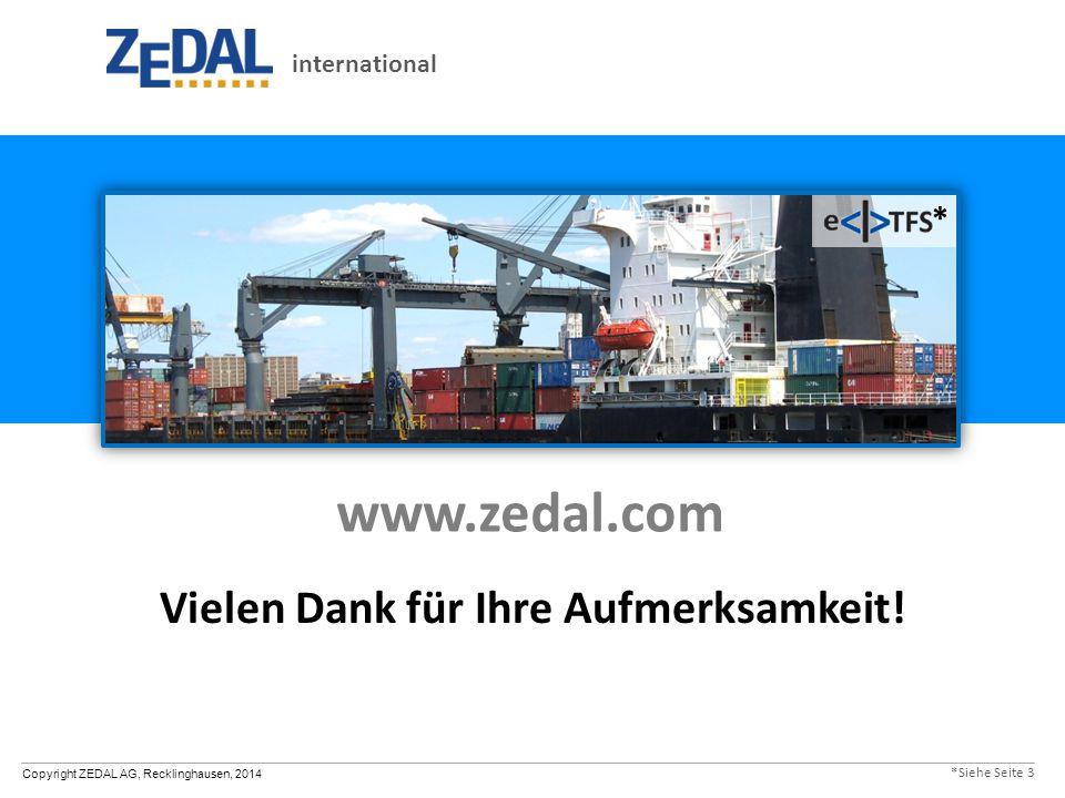 Copyright ZEDAL AG, Recklinghausen, 2014 www.zedal.com Vielen Dank für Ihre Aufmerksamkeit! international * *Siehe Seite 3