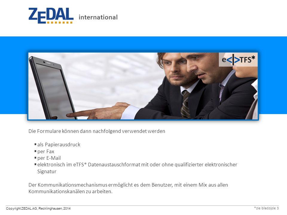 Copyright ZEDAL AG, Recklinghausen, 2014 Die Formulare können dann nachfolgend verwendet werden  als Papierausdruck  per Fax  per E-Mail  elektron