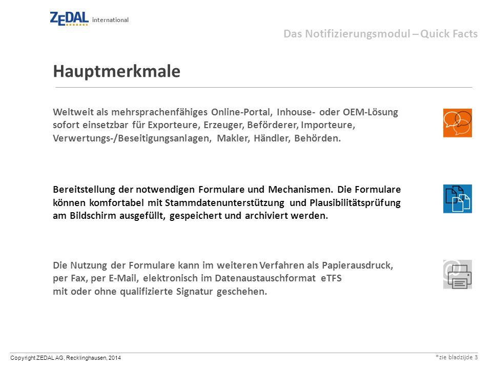 Copyright ZEDAL AG, Recklinghausen, 2014 international Hauptmerkmale Weltweit als mehrsprachenfähiges Online-Portal, Inhouse- oder OEM-Lösung sofort e