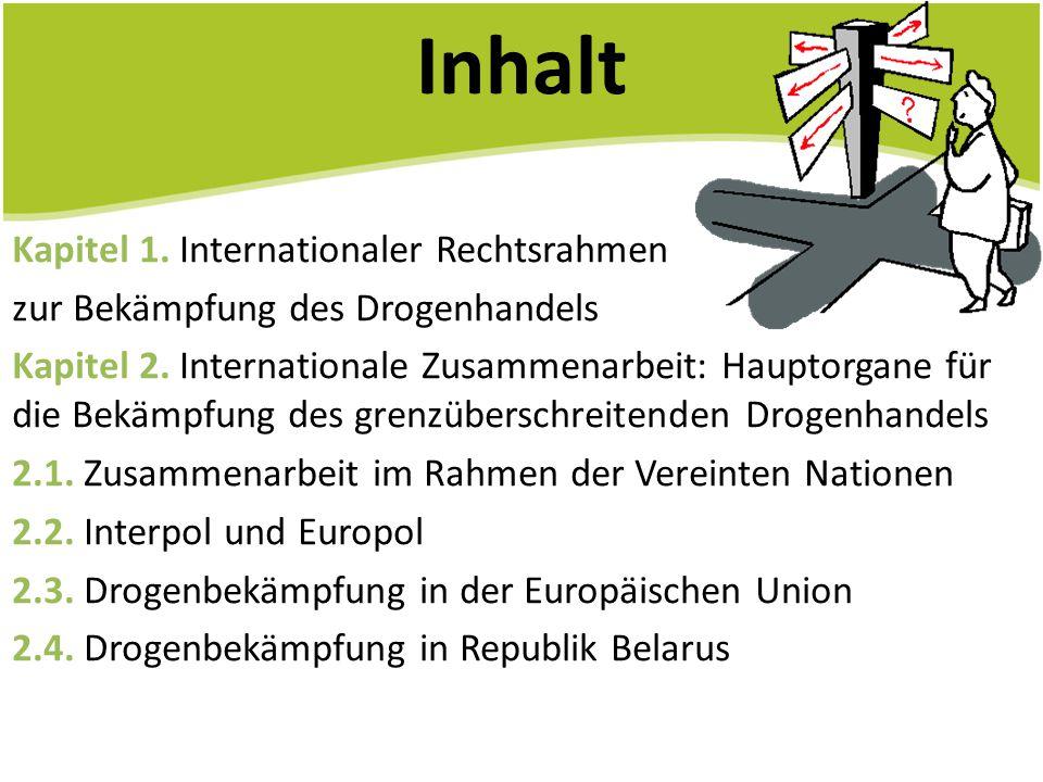 Inhalt Kapitel 1. Internationaler Rechtsrahmen zur Bekämpfung des Drogenhandels Kapitel 2. Internationale Zusammenarbeit: Hauptorgane für die Bekämpfu