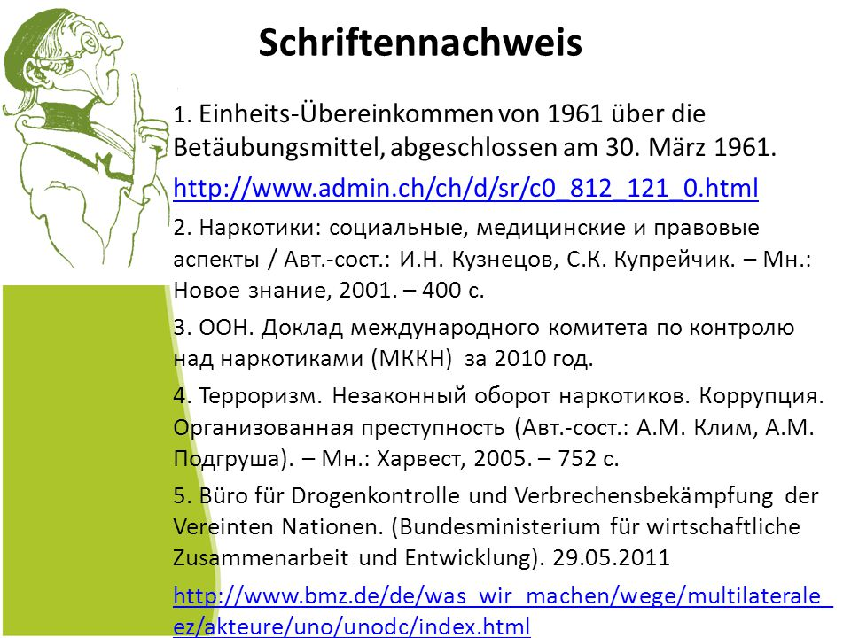 Schriftennachweis 1. Einheits-Übereinkommen von 1961 über die Betäubungsmittel, abgeschlossen am 30. März 1961. http://www.admin.ch/ch/d/sr/c0_812_121