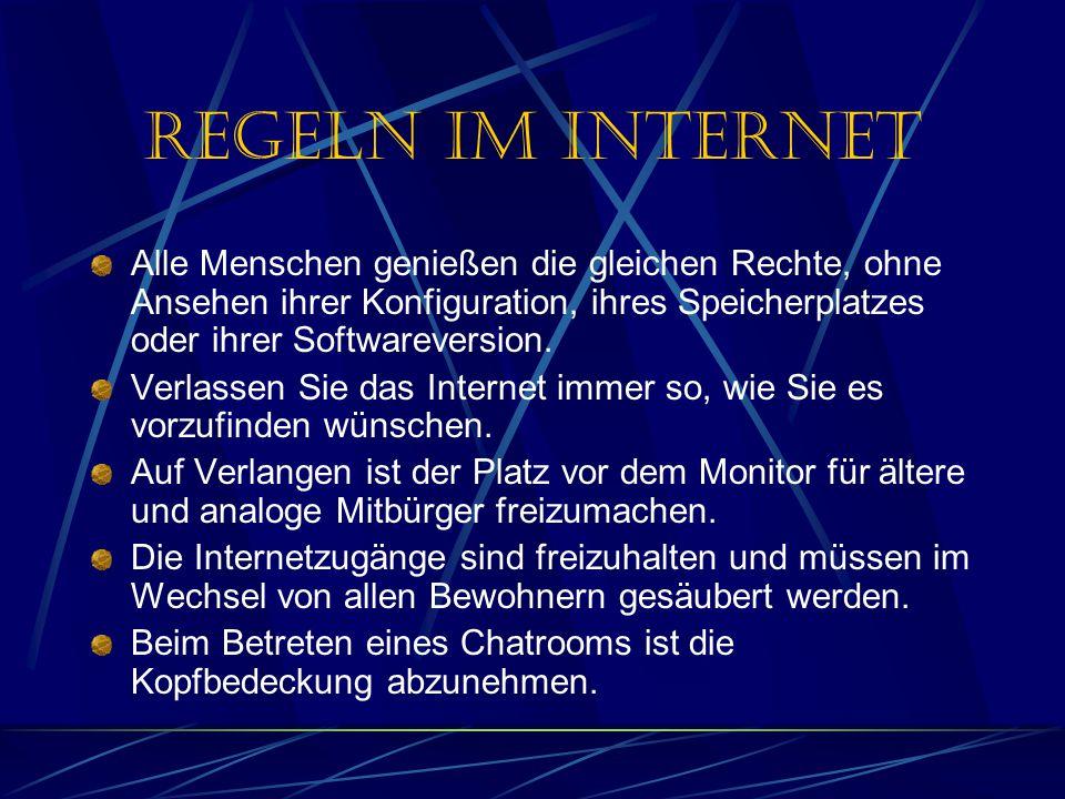 Regeln im Internet Alle Menschen genießen die gleichen Rechte, ohne Ansehen ihrer Konfiguration, ihres Speicherplatzes oder ihrer Softwareversion. Ver