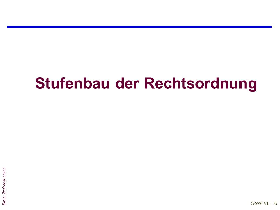 SoWi VL - 5 Barta: Zivilrecht online Staatstätigkeit - Gewaltenteilung Verwaltung Administrative Gesetzgebung Legislative Gerichtsbarkeit Justiz/Judik