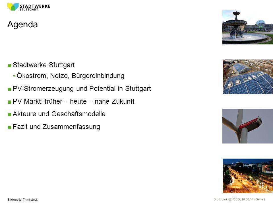 Dr. J. Link @ ÖEG, 28.06.14 / Seite 2 Agenda ■Stadtwerke Stuttgart Ökostrom, Netze, Bürgereinbindung ■PV-Stromerzeugung und Potential in Stuttgart ■PV