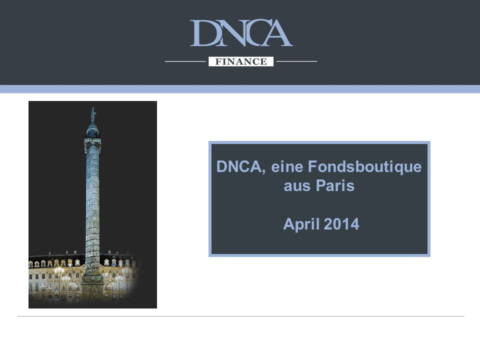 DNCA, eine Fondsboutique aus Paris April 2014