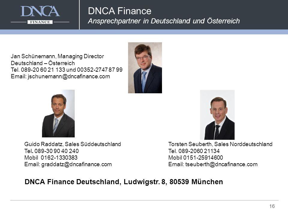 16 DNCA Finance Ansprechpartner in Deutschland und Österreich DNCA Finance Deutschland, Ludwigstr. 8, 80539 München Jan Schünemann, Managing Director