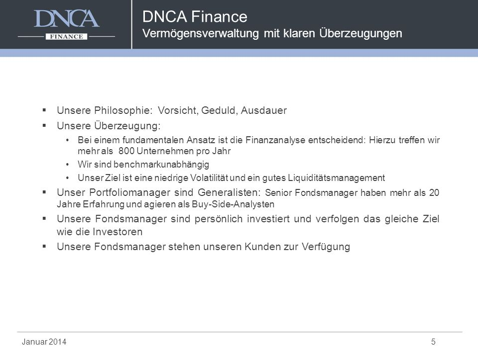 DNCA Finance Vermögensverwaltung mit klaren Überzeugungen 5  Unsere Philosophie: Vorsicht, Geduld, Ausdauer  Unsere Überzeugung: Bei einem fundament