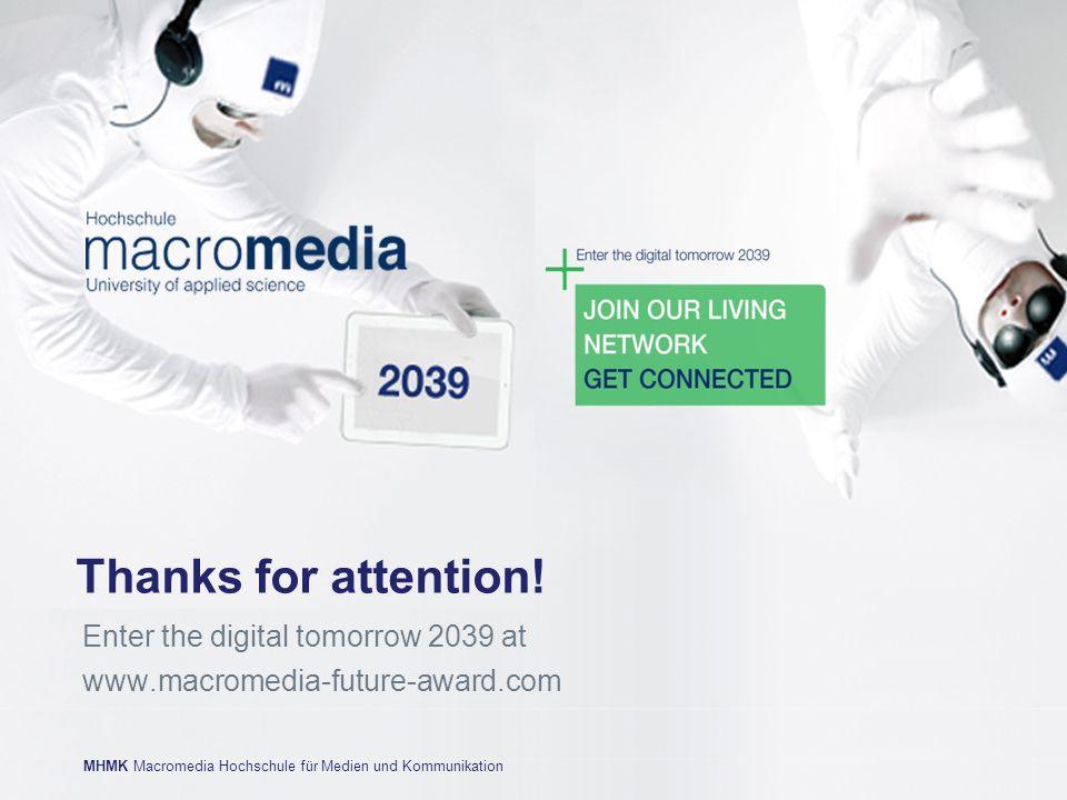 MHMK Macromedia Hochschule für Medien und Kommunikationwww.mhmk.de MHMK Macromedia Hochschule für Medien und Kommunikation Thanks for attention! Enter