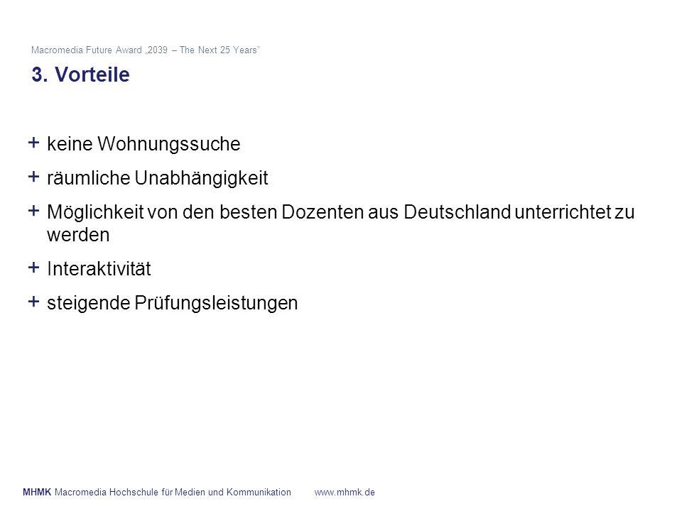 + keine Wohnungssuche + räumliche Unabhängigkeit + Möglichkeit von den besten Dozenten aus Deutschland unterrichtet zu werden + Interaktivität + steig