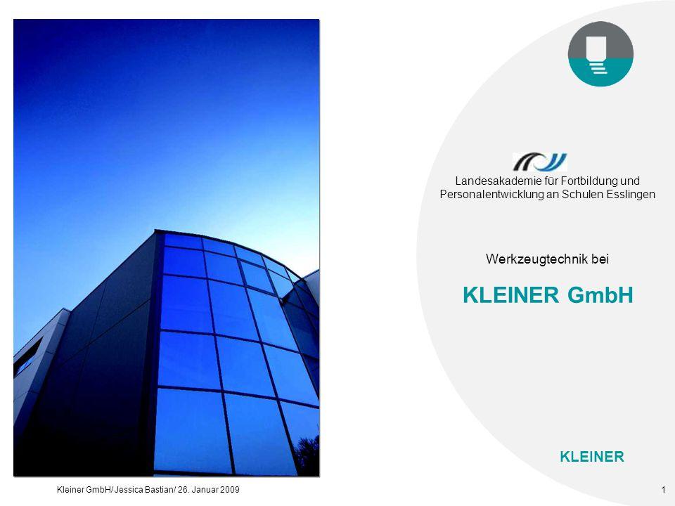 KLEINER Kleiner GmbH/ Jessica Bastian/ 26. Januar 20091 Landesakademie für Fortbildung und Personalentwicklung an Schulen Esslingen Werkzeugtechnik be