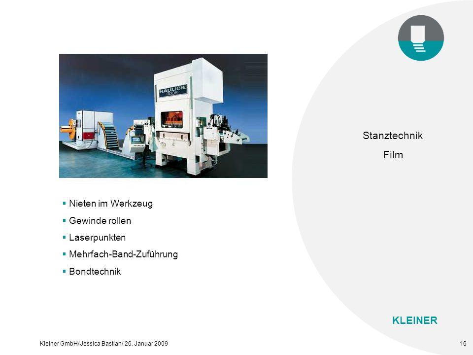 KLEINER Kleiner GmbH/ Jessica Bastian/ 26. Januar 200916 Stanztechnik Film  Nieten im Werkzeug  Gewinde rollen  Laserpunkten  Mehrfach-Band-Zuführ