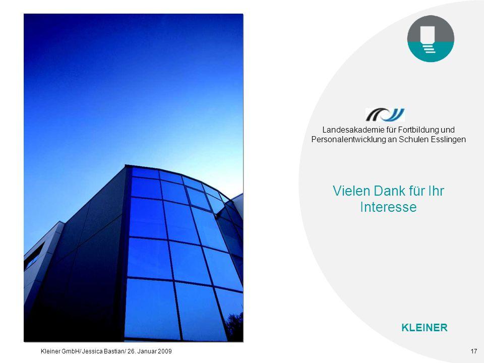 KLEINER Kleiner GmbH/ Jessica Bastian/ 26. Januar 200917 Landesakademie für Fortbildung und Personalentwicklung an Schulen Esslingen Vielen Dank für I