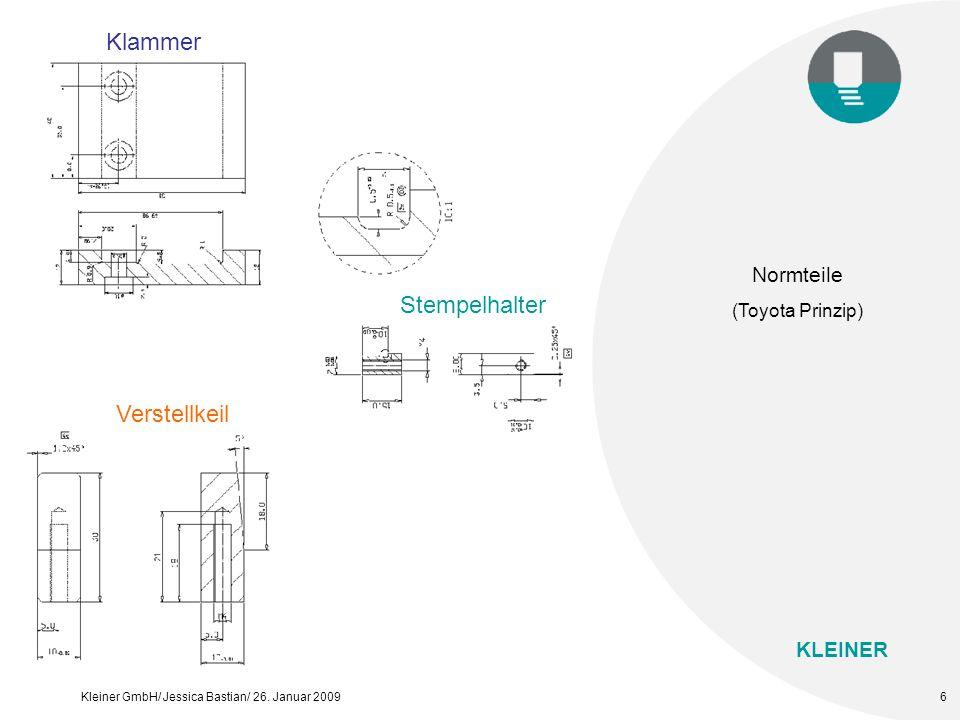 KLEINER Kleiner GmbH/ Jessica Bastian/ 26. Januar 20096 Normteile (Toyota Prinzip) Stempelhalter Klammer Verstellkeil