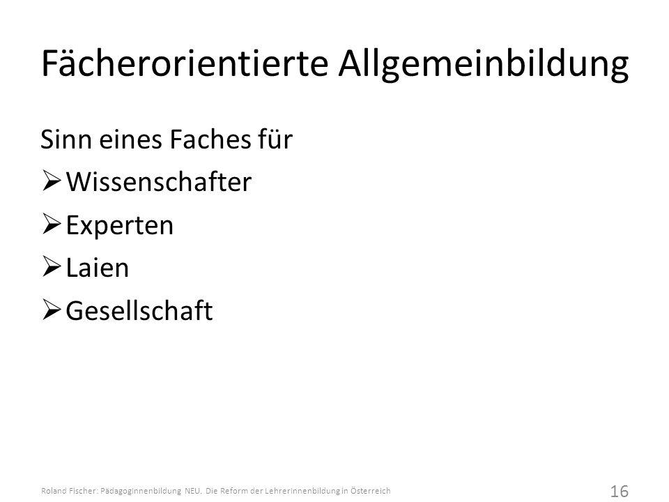 Fächerorientierte Allgemeinbildung Sinn eines Faches für  Wissenschafter  Experten  Laien  Gesellschaft Roland Fischer: PädagogInnenbildung NEU.