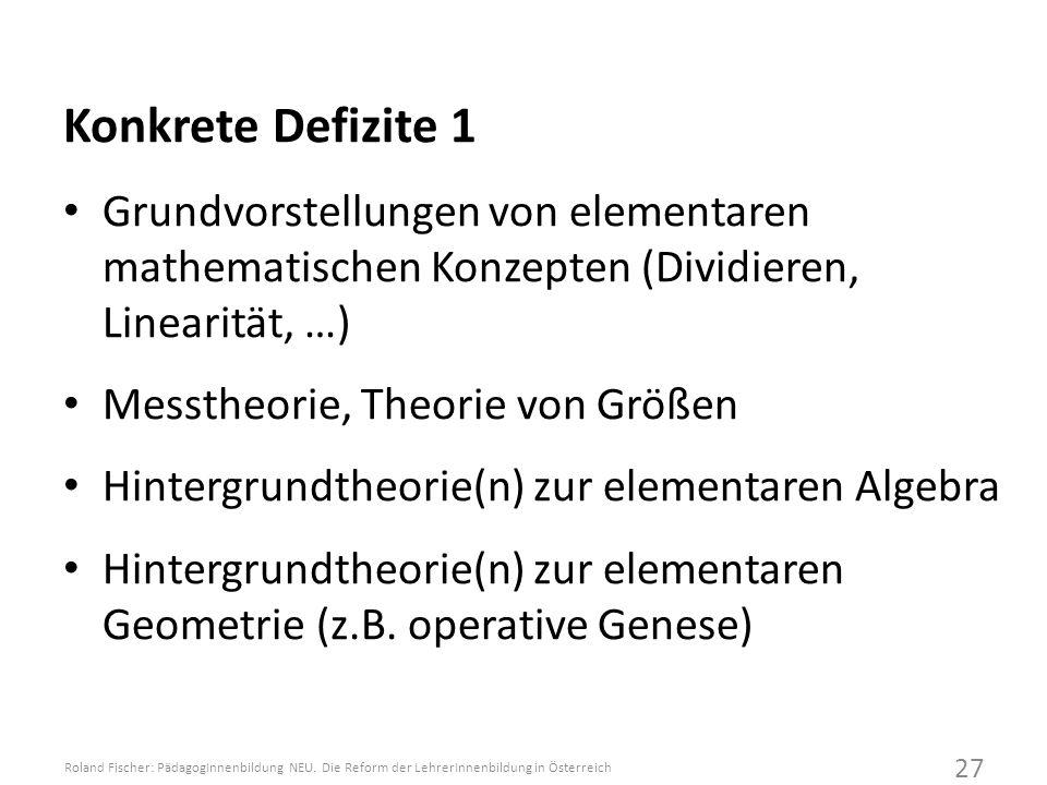 Konkrete Defizite 1 Grundvorstellungen von elementaren mathematischen Konzepten (Dividieren, Linearität, …) Messtheorie, Theorie von Größen Hintergrundtheorie(n) zur elementaren Algebra Hintergrundtheorie(n) zur elementaren Geometrie (z.B.