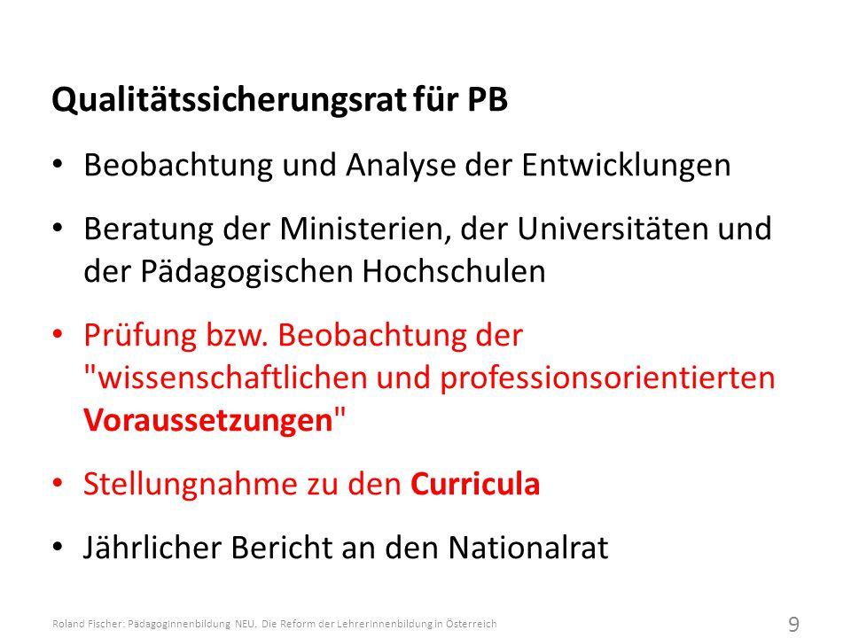 Qualitätssicherungsrat für PB Beobachtung und Analyse der Entwicklungen Beratung der Ministerien, der Universitäten und der Pädagogischen Hochschulen Prüfung bzw.