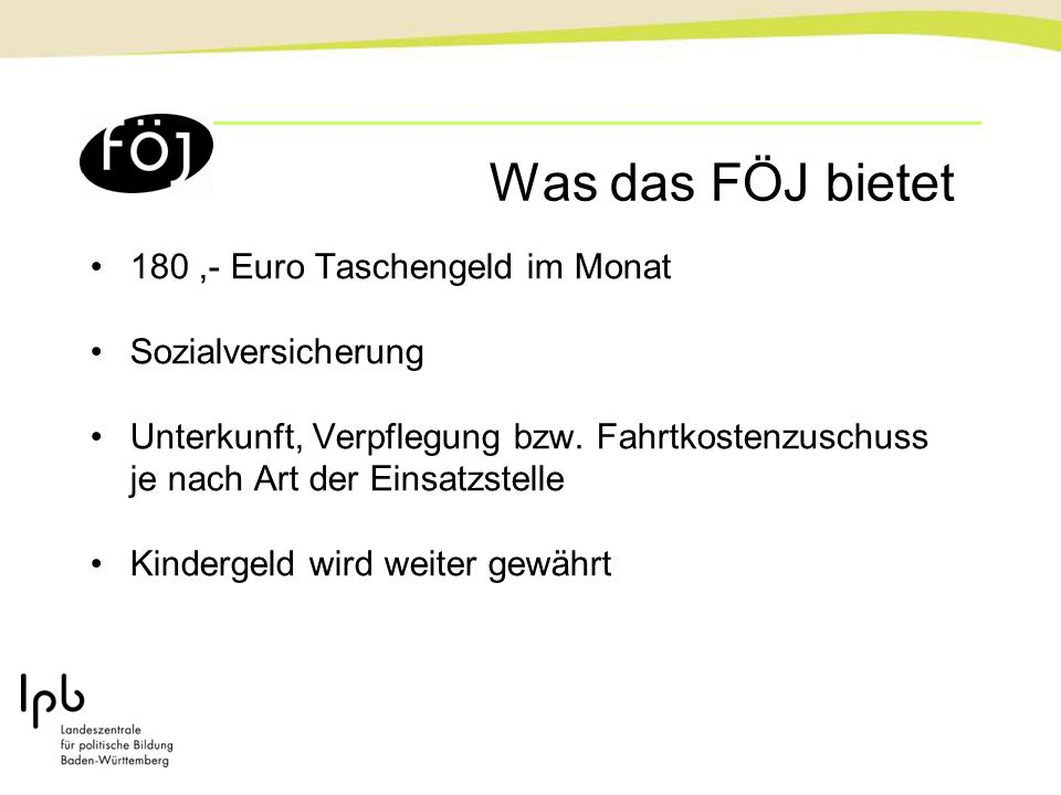 Was das FÖJ bietet 180,- Euro Taschengeld im Monat Sozialversicherung Unterkunft, Verpflegung bzw.