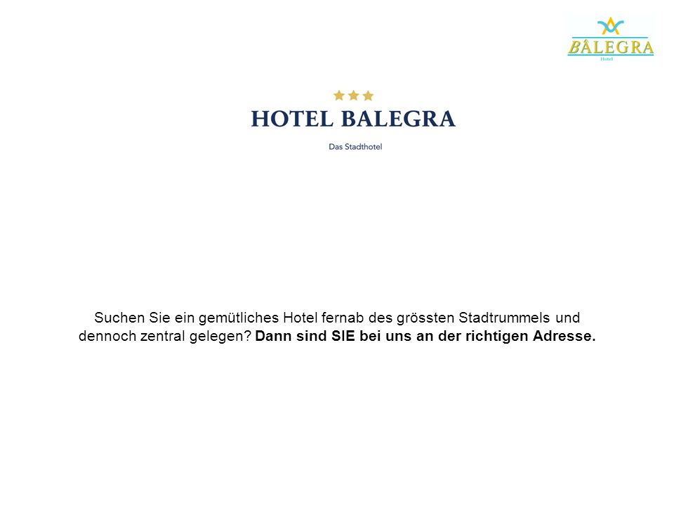 Suchen Sie ein gemütliches Hotel fernab des grössten Stadtrummels und dennoch zentral gelegen? Dann sind SIE bei uns an der richtigen Adresse.