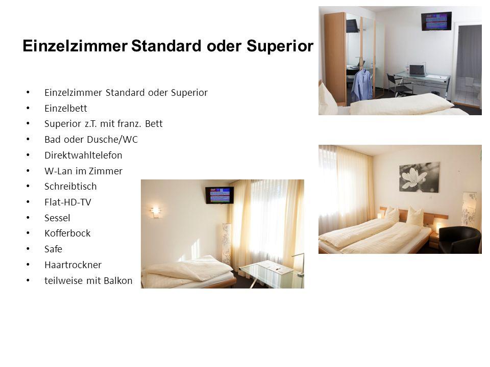 Einzelzimmer Standard oder Superior Einzelbett Superior z.T. mit franz. Bett Bad oder Dusche/WC Direktwahltelefon W-Lan im Zimmer Schreibtisch Flat-HD