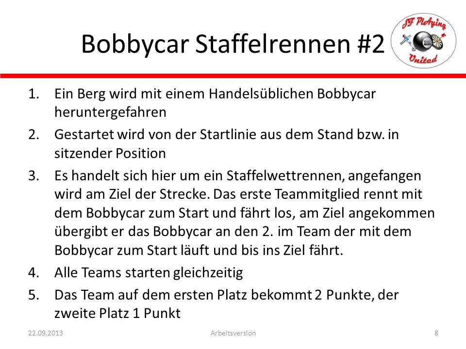 Bobbycar Staffelrennen #2 8Arbeitsversion22.09.2013 1.Ein Berg wird mit einem Handelsüblichen Bobbycar heruntergefahren 2.Gestartet wird von der Start