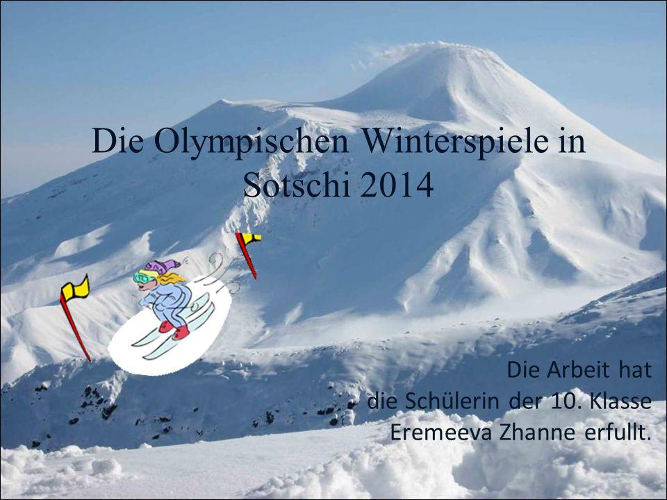 Die Olympischen Winterspiele in Sotschi 2014 Die Arbeit hat die Schülerin der 10. Klasse Eremeeva Zhanne erfullt.