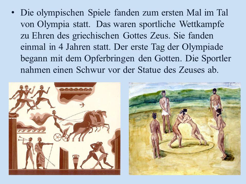 Die olympischen Spiele fanden zum ersten Mal im Tal von Olympia statt. Das waren sportliche Wettkampfe zu Ehren des griechischen Gottes Zeus. Sie fand