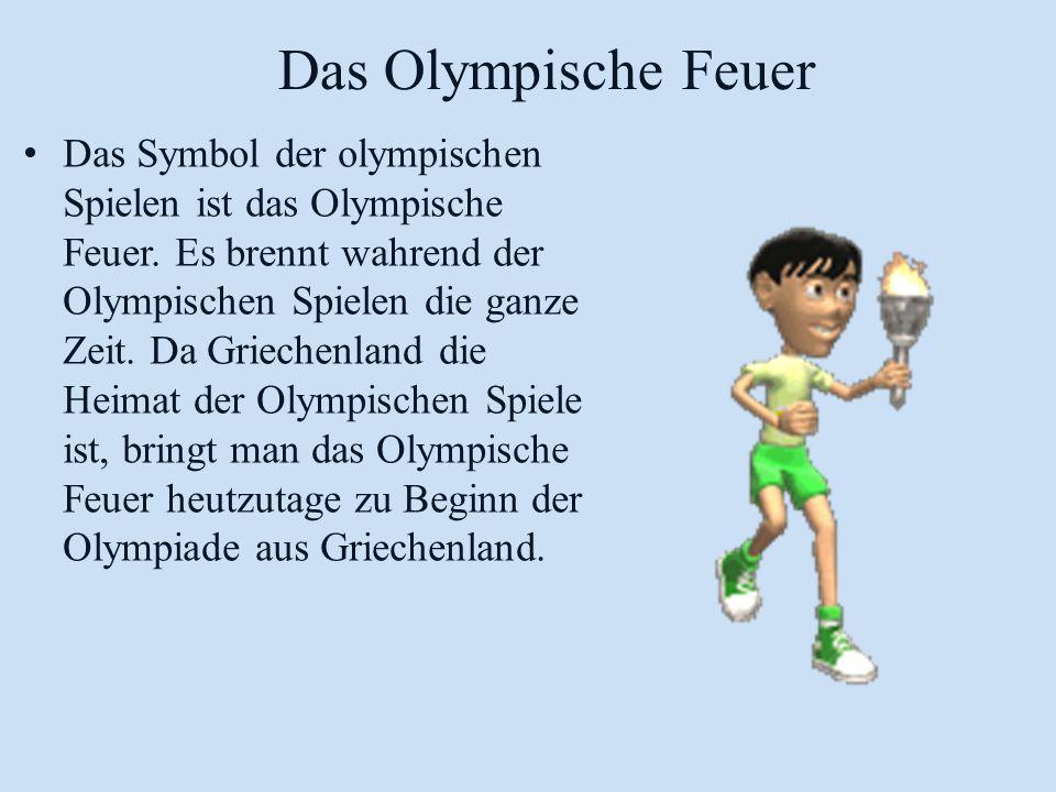 Das Olympische Feuer Das Symbol der olympischen Spielen ist das Olympische Feuer. Es brennt wahrend der Olympischen Spielen die ganze Zeit. Da Grieche