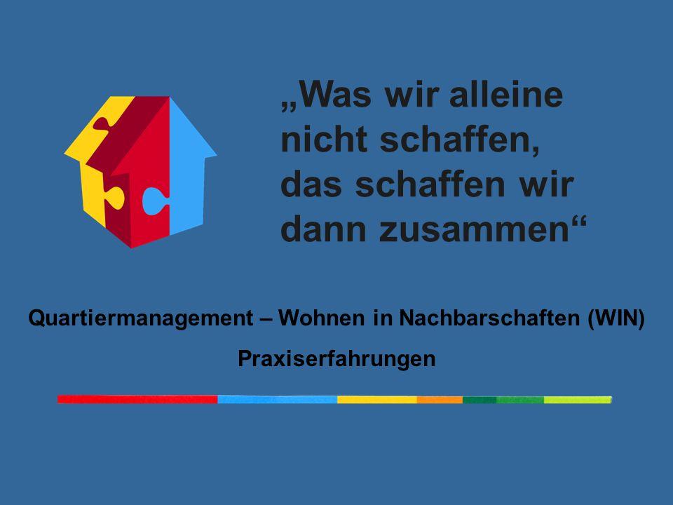 """""""Was wir alleine nicht schaffen, das schaffen wir dann zusammen Quartiermanagement – Wohnen in Nachbarschaften (WIN) Praxiserfahrungen"""
