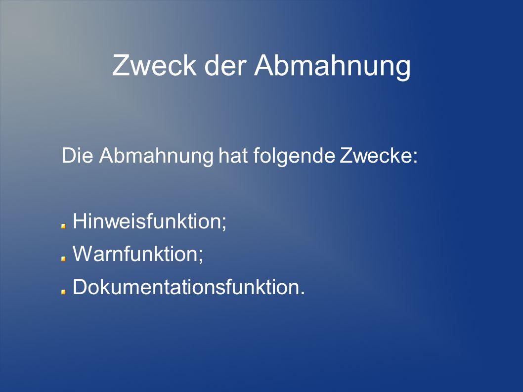 Zweck der Abmahnung Die Abmahnung hat folgende Zwecke: Hinweisfunktion; Warnfunktion; Dokumentationsfunktion.