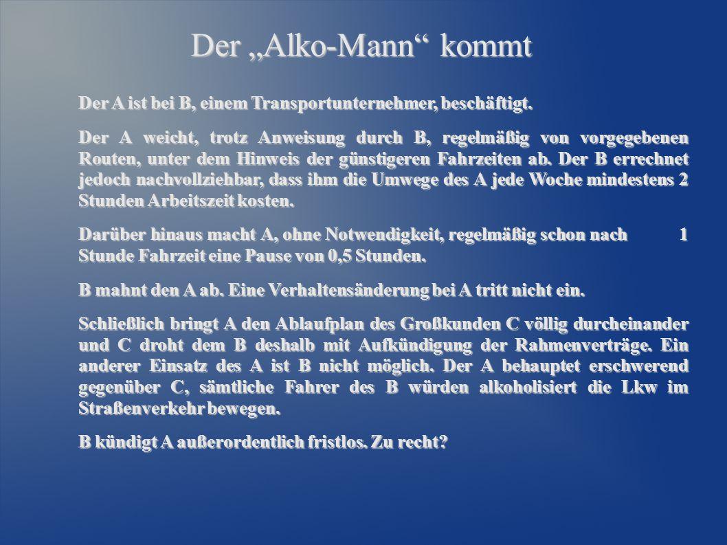 """Der """"Alko-Mann"""" kommt Der A ist bei B, einem Transportunternehmer, beschäftigt. Der A weicht, trotz Anweisung durch B, regelmäßig von vorgegebenen Rou"""