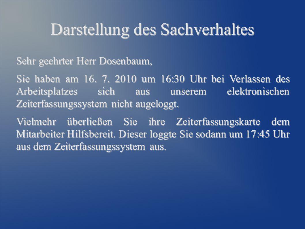 Darstellung des Sachverhaltes Sehr geehrter Herr Dosenbaum, Sie haben am 16. 7. 2010 um 16:30 Uhr bei Verlassen des Arbeitsplatzes sich aus unserem el