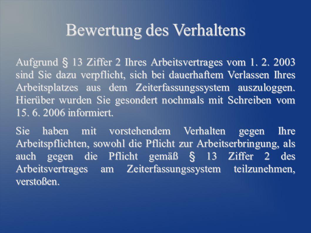 Bewertung des Verhaltens Aufgrund § 13 Ziffer 2 Ihres Arbeitsvertrages vom 1. 2. 2003 sind Sie dazu verpflicht, sich bei dauerhaftem Verlassen Ihres A