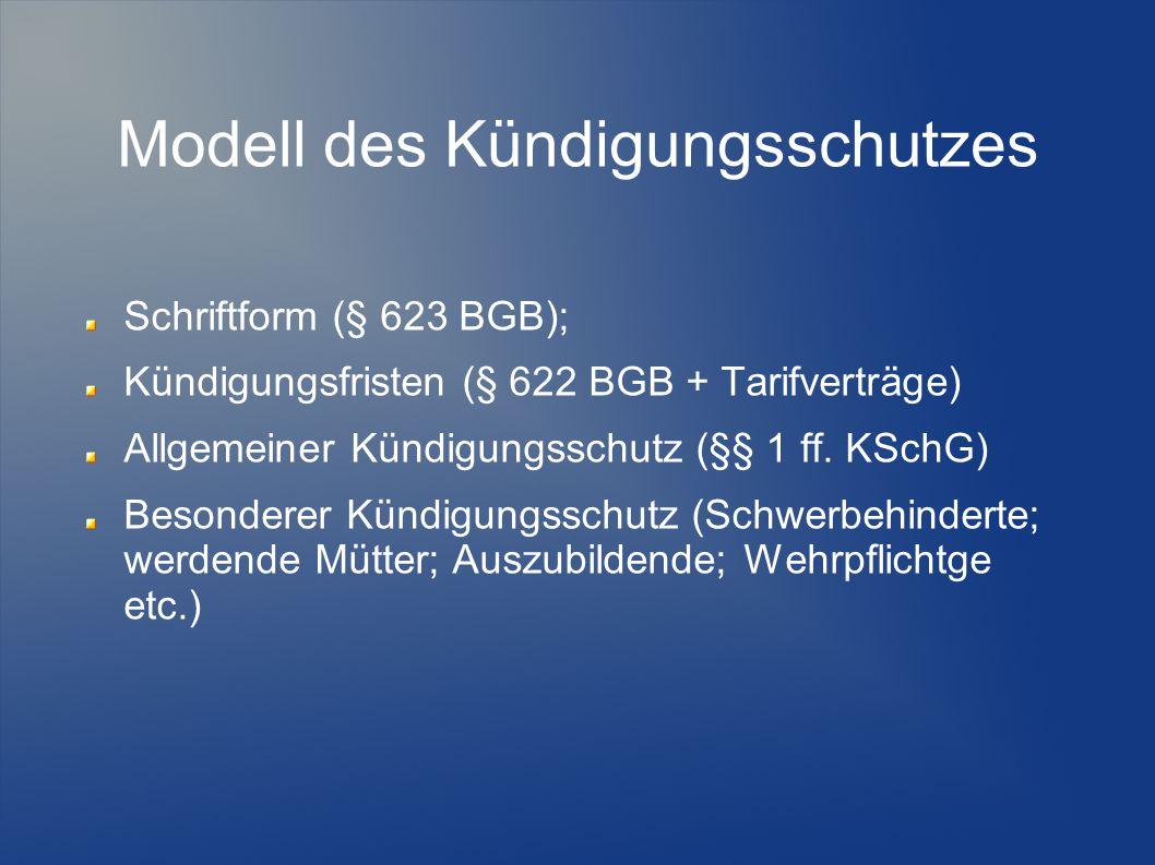 Modell des Kündigungsschutzes Schriftform (§ 623 BGB); Kündigungsfristen (§ 622 BGB + Tarifverträge) Allgemeiner Kündigungsschutz (§§ 1 ff. KSchG) Bes