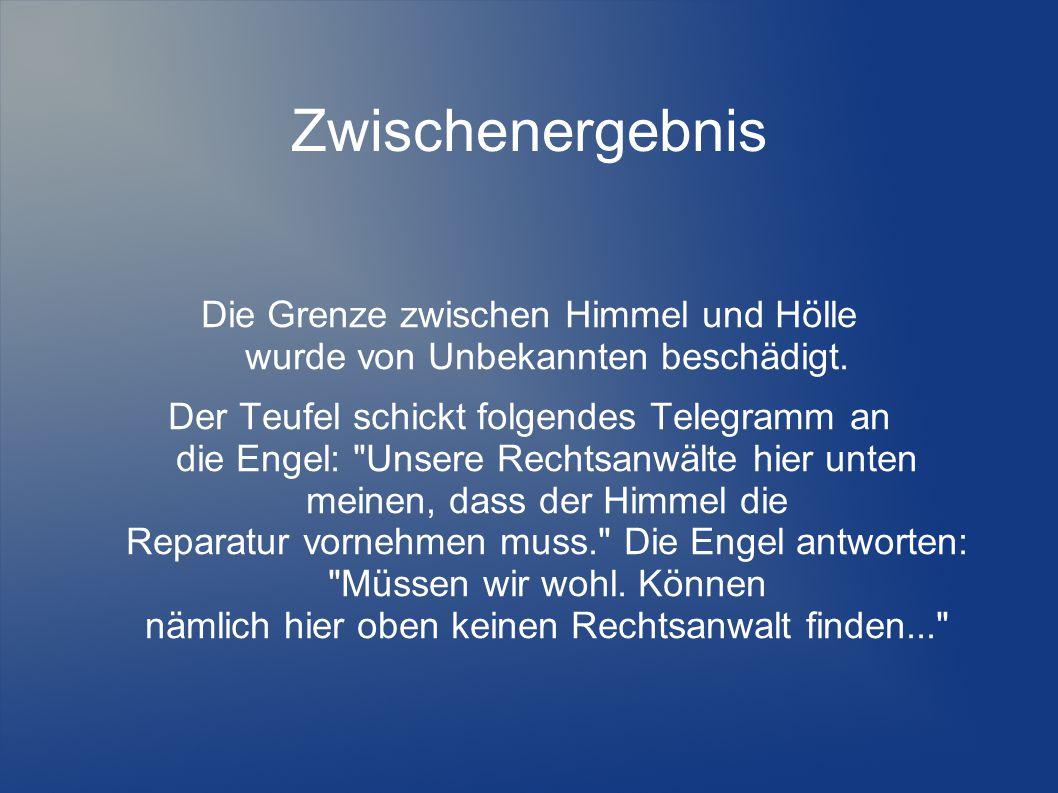 Zwischenergebnis Die Grenze zwischen Himmel und Hölle wurde von Unbekannten beschädigt. Der Teufel schickt folgendes Telegramm an die Engel: